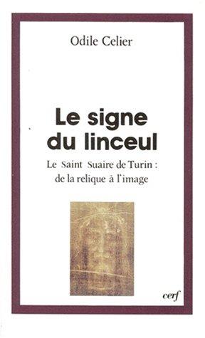 LE SIGNE DU LINCEUL. Le Saint Suaire de Turin : de la relique à l'image