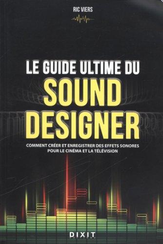 Le guide ultime du sound designer : Comment crer et enregistrer des effets sonores pour le cinma et la tlvision