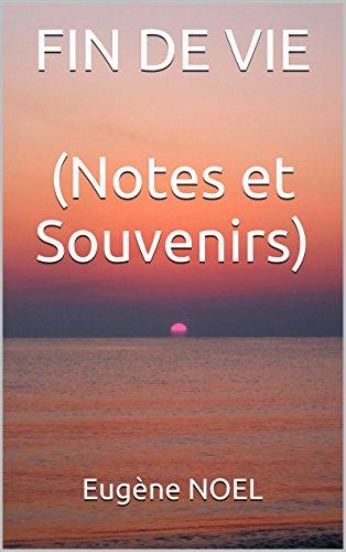 FIN DE VIE (Notes et Souvenirs) par Eugène NOEL