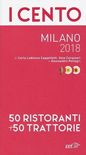 I cento di Milano 2018. 50 ristoranti + 50 trattorie
