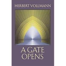 A Gate Opens by Herbert Vollmann (2013-05-05)