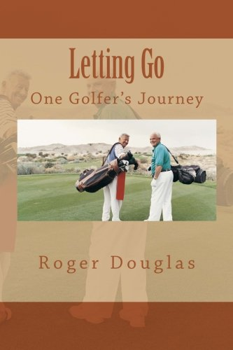 Letting Go: One Golfer's Journey por Roger Douglas