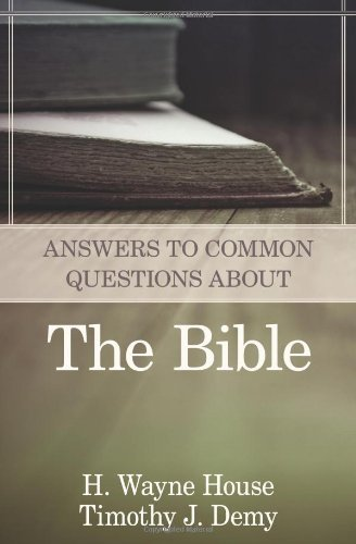 Answers to Common Questions About the Bible by H. Wayne House (2013-11-01)