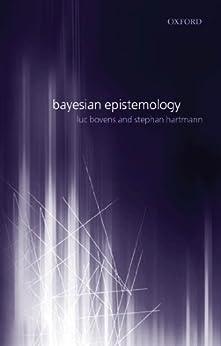 Bayesian Epistemology von [Bovens, Luc, Hartmann, Stephan]