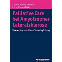 Palliative Care Bei Amyotropher Lateralsklerose: Von Der Diagnose Bis Zur Trauerbegleitung (Munchner Reihe Palliative Care)