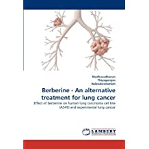 Berberine - An alternative treatment for lung cancer: Effect of berberine on human lung carcinoma cell line (A549) and experimental lung cancer by Madhusudhanan, ., Thiyagarajan, ., Balasubramanian, . (2010) Paperback