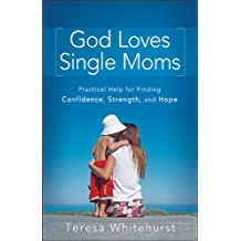 God Loves Single Moms: Practical Help for Finding Confidence, Strength, and Hope ( GOD LOVES SINGLE MOMS: PRACTICAL HELP FOR FINDING CONFIDENCE, STRENGTH, AND HOPE ) BY Whitehurst, Teresa( Author ) on Nov-01-2010 Paperback