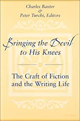 Bringing the Devil to His Knees: The Craft of Fiction and the Writing Life (2001-06-04)