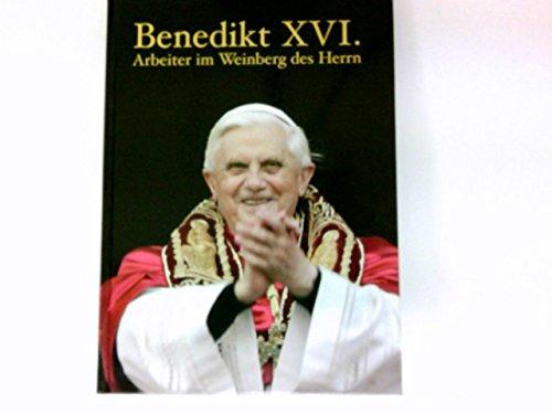 Benedikt XVI. Arbeiter im Weinberg des Herrn.