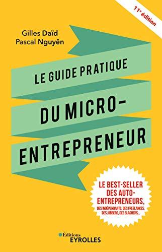 Le guide pratique du micro-entrepreneur: Le best-seller des auto-entrepreneurs, des indépendants, des freelances, des jobbers, des slashers... par Pascal Nguyên