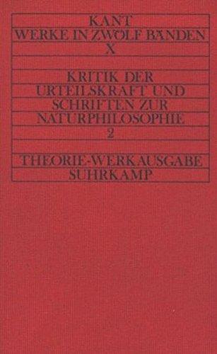 Kritik der Urteilskraft und naturphilosophische Schriften: Theorie-Werkausgabe in zwölf Bänden