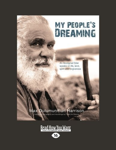 My People's Dreaming: An Aboriginal Elder Speaks on Life, Land, Spirit and Forgiveness by Max Dulumunmun Harrison and Peter McConchie (2012-12-28)