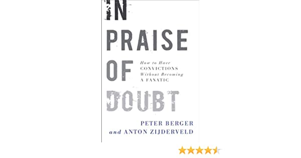 In praise of doubt : how to have convictions without becoming a fanatic