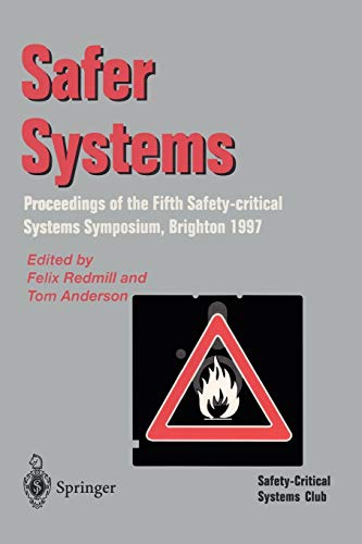 Safer Systems. Proceedings of the Fifth Safety-critical Systems Symposium, Brighton 1997: Proceedings of the Fifth Safety-critical Systems Symposium, 4-6 February 1997, Brighton UK -