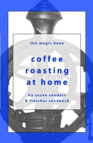 Coffee Roasting at Home (Magic Bean Coffee Books) por Susan Sanders