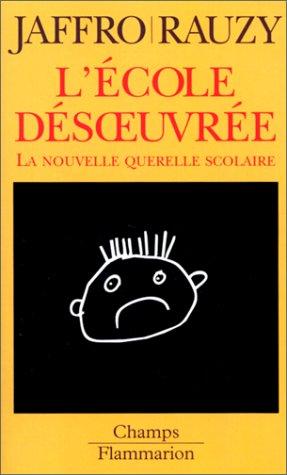L'école désoeuvrée : la nouvelle querelle scolaire / Laurent Jaffro, Jean-Baptiste Ramsy.- Paris : Flammarion , 2000
