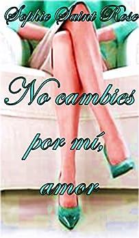 No Cambies Por Mí, Amor por Sonia López Rodríguez