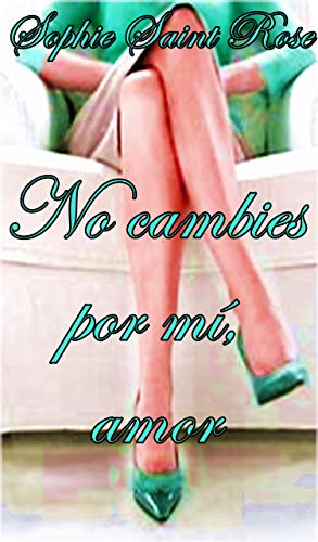 No cambies por mí, amor pdf – Sophie Saint Rose