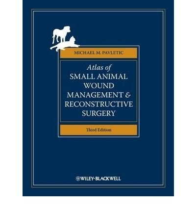 [(Atlas of Small Animal Wound Management and Reconstructive Surgery)] [Author: Michael M. Pavletic] published on (April, 2010)