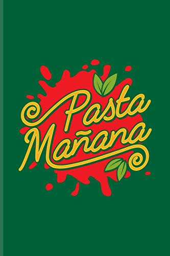 Pasta Mañana: Fill In Your Own Recipe Book For Restaurants, Italian Recipes, Homemade Pasta & Food Puns Fans | 6x9 | 100 pages