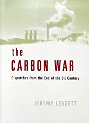 The Carbon War: Dispatches from the End of the Oil Century