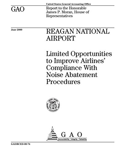 Reagan National Airport (Reagan National Airport: Limited Opportunities to Improve Airlines' Compliance with Noise Abatement Procedures)