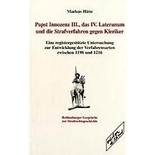 Papst Innozenz III., das IV. Lateranum und die Strafverfahren gegen Kleriker. Eine registergestütze Untersuchung zur Entwicklung der Verfahrensarten zwischen 1198 und 1216