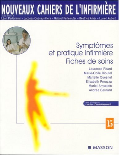 Symptômes et pratique infirmière. Fiches de soins par Laurence Pitard, Marie-Odile Rioufol, Marielle Quesnel, Elisabeth Peruzza, Collectif