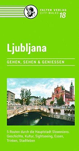 Ljubljana: 5 Routen durch die Hauptstadt Sloweniens. Geschichte, Kultur, Sightseeing, Essen, Trinken, Stadtleben (City-Walks)