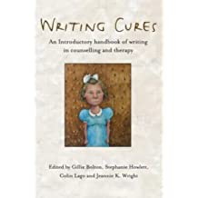 Writing Cures: An Introductory Handbook of Writing in Counselling and Therapy: An Introductory Handbook of Writing in Counselling and Psychotherapy