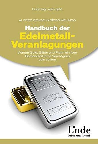 Handbuch der Edelmetall-Veranlagungen Warum Gold, Silber und Platin ein fixer Bestandteil Ihres Vermögens sein sollten