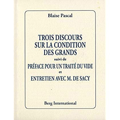 Trois discours sur la condition des grands suivi de Préface pour un traité du vide et Entretien avec M. de Sacy