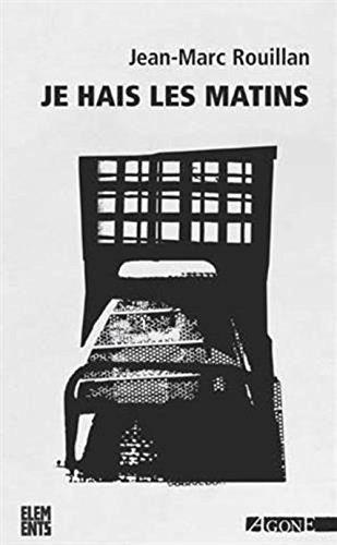 Je Hais les Matins par Rouillan Jann-Marc