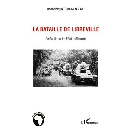 La bataille de Libreville: De Gaulle contre Pétain : 50 morts (Études africaines)