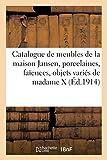 Catalogue des beaux meubles modernes provenant en partie de la maison Jansen, porcelaines: faïences, objets de vitrine, sculptures en marbre, argenterie, objets variés de madame X