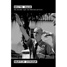 White Rage: The Extreme Right and American Politics (Extremism & Democracy S.) by Martin Durham (2007-12-13)