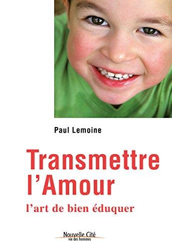 Transmettre l'amour: L'art de bien éduquer (Vie des hommes) (French Edition)