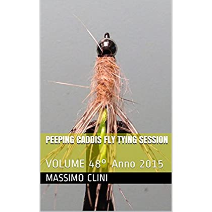 Peeping Caddis Fly Tying Session: Volume 48° Anno 2015