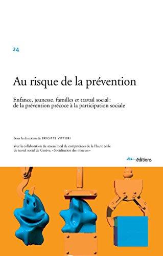 Au risque de la prévention: Enfance, jeunesse, familles et travail social : de la prévention précoce à la participation sociale (Le social dans la cité t. 24) par Brigitte Vittori
