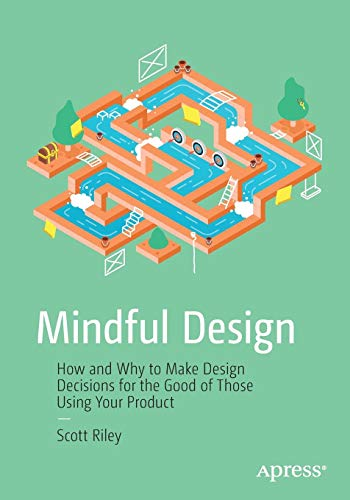 Mindful Design: How and Why to Make Design Decisions for the Good of Those Using Your Product