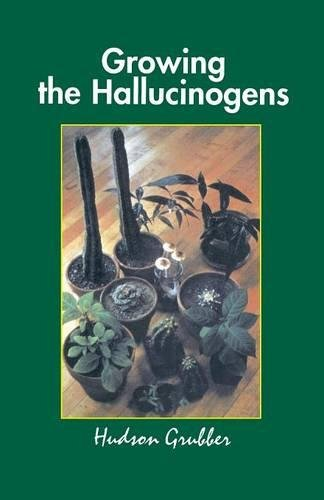 Growing the Hallucinogens: How to Cultivate and Harvest Legal Psychoactive Plants (Twentieth Century Alchemist Series) - Serie Grubber