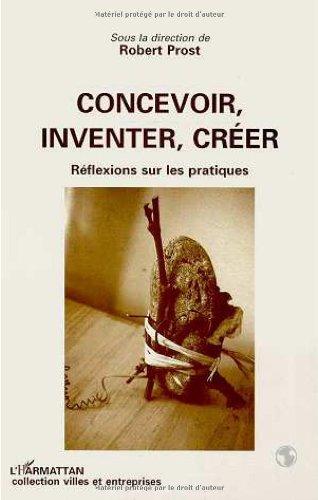 Concevoir, inventer, créer: Réflexions sur les pratiques