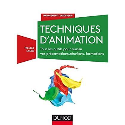 Techniques d'animation - 3e éd. - Tous les outils pour réussir vos présentations, réuni: Tous les outils pour réussir vos présentations, réunions, formations