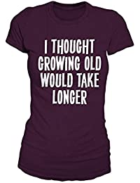 I Thought Growing Old Would Take Longer Birthday Text T-Shirt Damen