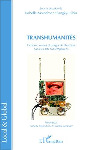 Transhumanités : fictions, formes et usages de l'humain dans les arts contemporains / sous la direction de Isabelle Moindrot et Sangkyu Shin.- Paris : l'Harmattan , DL 2013