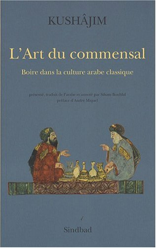 L'Art du commensal : Boire dans la culture arabe classique par Mahmud B. ibn al-Husayn Kushajim