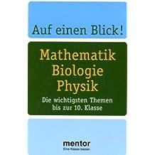 Auf einen Blick! Mathematik, Biologie, Physik: Die wichtigsten Themen bis zur 10. Klasse