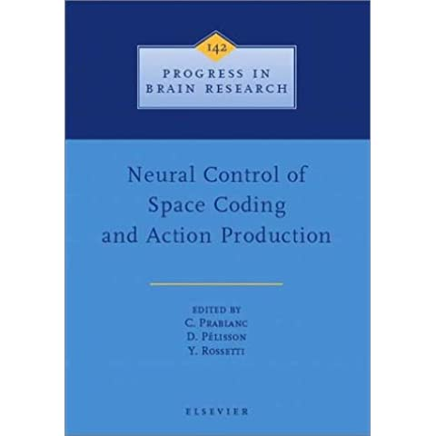 Neural Control of Space Coding and Action Production (Progress in Brain Research)