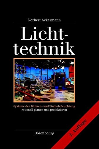 Lichttechnik: Systeme der Bühnen- und Studiobeleuchtung rationell planen und projektieren