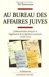 Au bureau des Affaires juives : L'administration française et l'application de la législation antisémite (1940-1944)